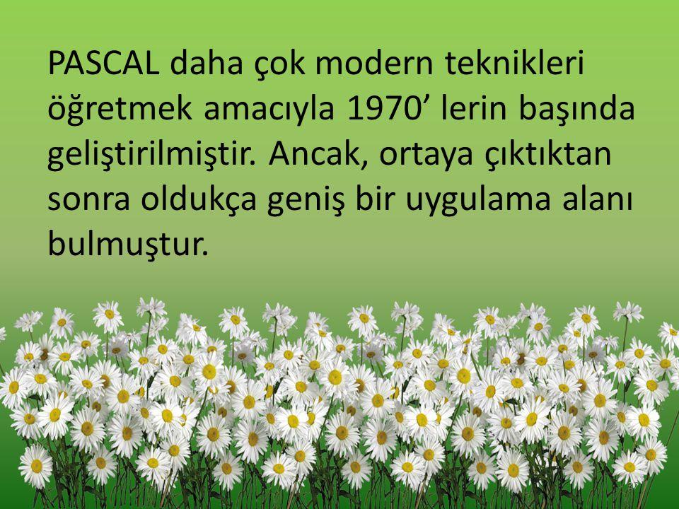 PASCAL daha çok modern teknikleri öğretmek amacıyla 1970' lerin başında geliştirilmiştir. Ancak, ortaya çıktıktan sonra oldukça geniş bir uygulama ala
