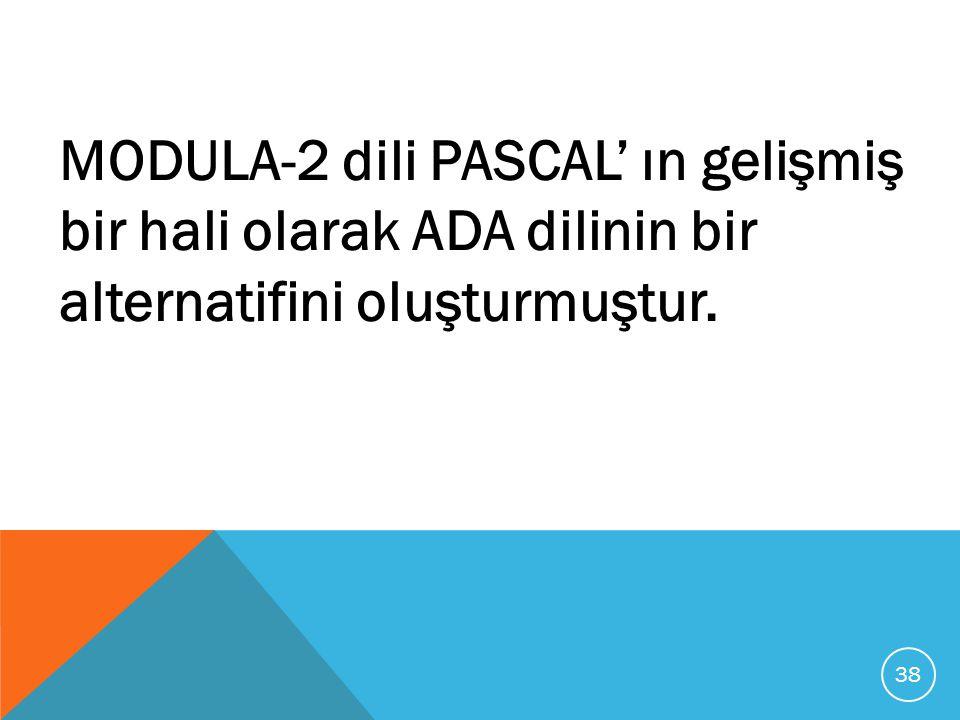 MODULA-2 dili PASCAL' ın gelişmiş bir hali olarak ADA dilinin bir alternatifini oluşturmuştur. 38