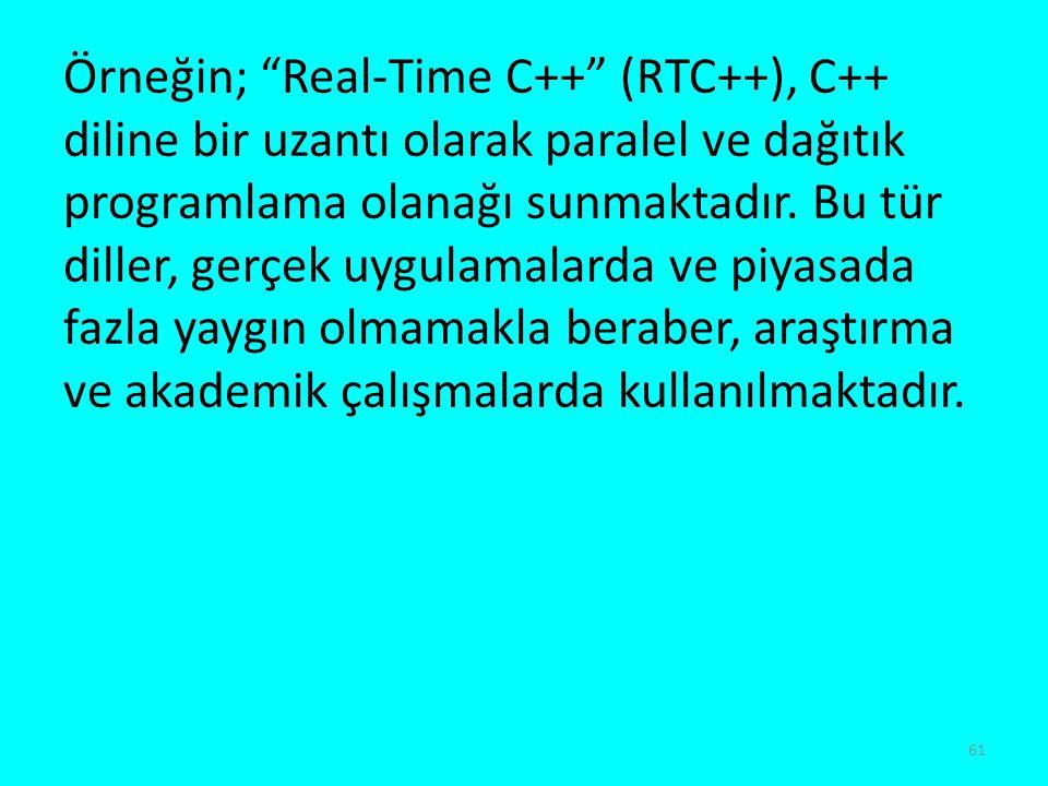 """Örneğin; """"Real-Time C++"""" (RTC++), C++ diline bir uzantı olarak paralel ve dağıtık programlama olanağı sunmaktadır. Bu tür diller, gerçek uygulamalarda"""