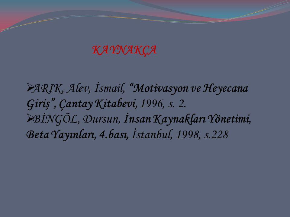 """ ARIK, Alev, İsmail, """"Motivasyon ve Heyecana Giriş"""", Çantay Kitabevi, 1996, s. 2.  BİNGÖL, Dursun, İnsan Kaynakları Yönetimi, Beta Yayınları, 4.bası"""