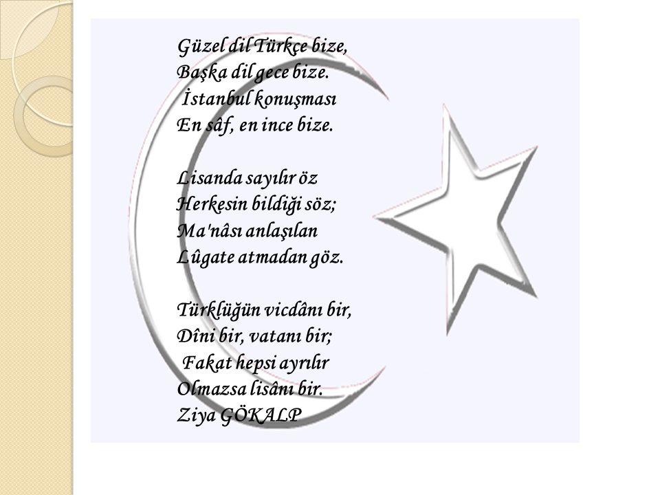 Güzel dil Türkçe bize, Başka dil gece bize. İstanbul konuşması En sâf, en ince bize. Lisanda sayılır öz Herkesin bildiği söz; Ma'nâsı anlaşılan Lûgate