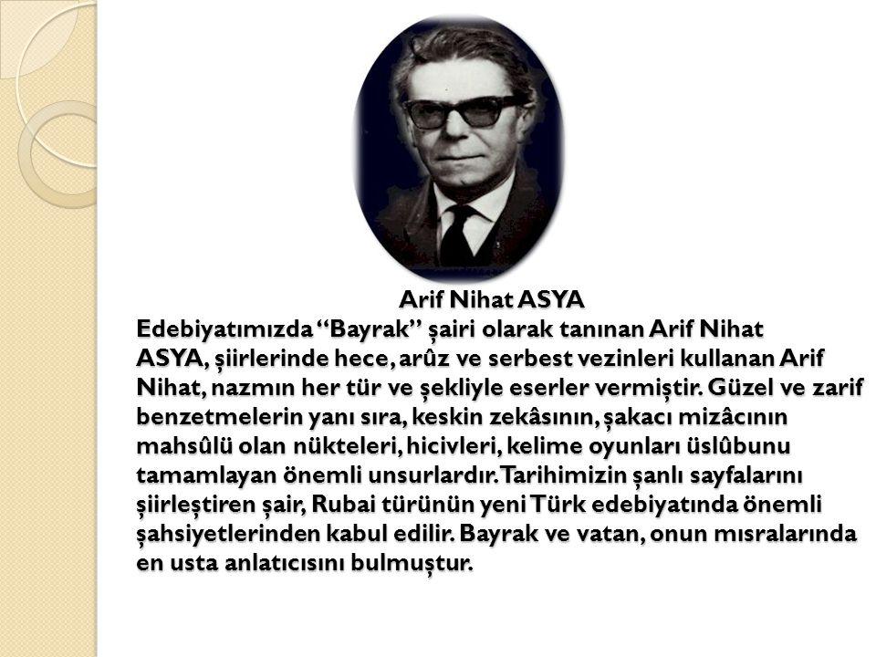 """Arif Nihat ASYA Edebiyatımızda """"Bayrak"""" şairi olarak tanınan Arif Nihat ASYA, şiirlerinde hece, arûz ve serbest vezinleri kullanan Arif Nihat, nazmın"""