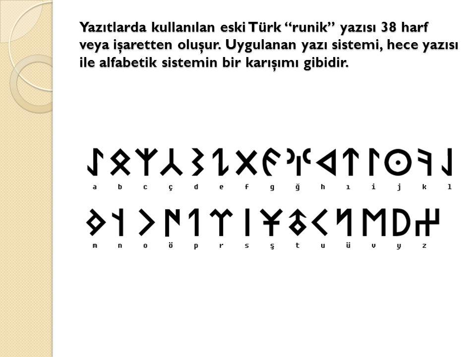 """Yazıtlarda kullanılan eski Türk """"runik"""" yazısı 38 harf veya işaretten oluşur. Uygulanan yazı sistemi, hece yazısı ile alfabetik sistemin bir karışımı"""