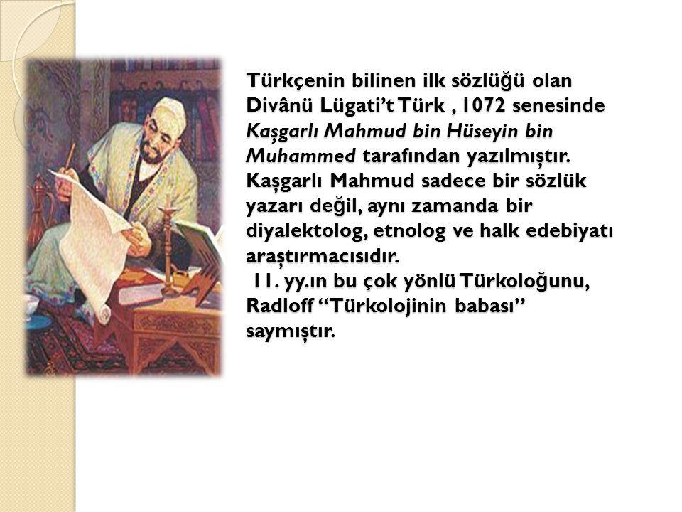Türkçenin bilinen ilk sözlü ğ ü olan Divânü Lügati't Türk, 1072 senesinde Kaşgarlı Mahmud bin Hüseyin bin Muhammed tarafından yazılmıştır. Kaşgarlı Ma