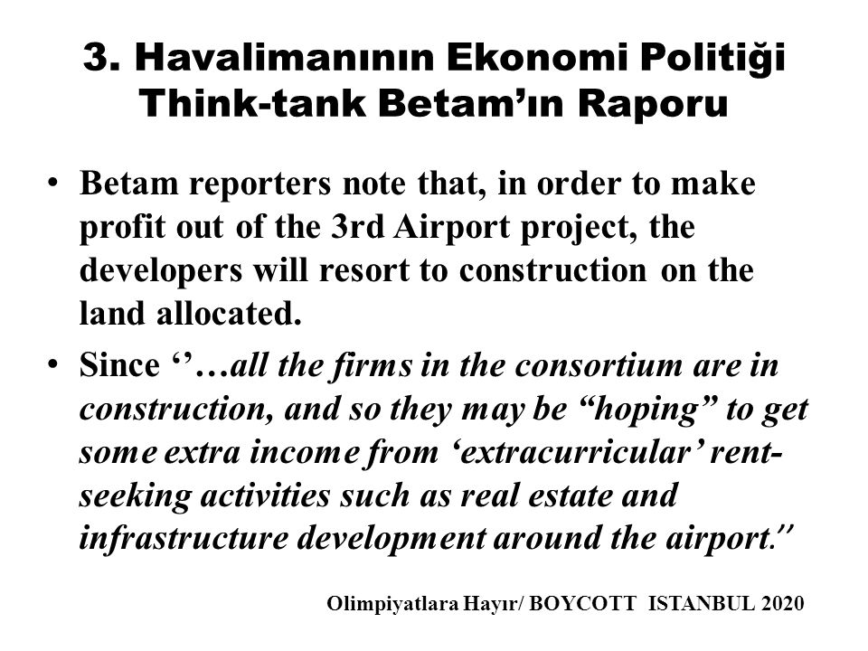 3. Havalimanının Ekonomi Politiği Think-tank Betam'ın Raporu • Betam reporters note that, in order to make profit out of the 3rd Airport project, the