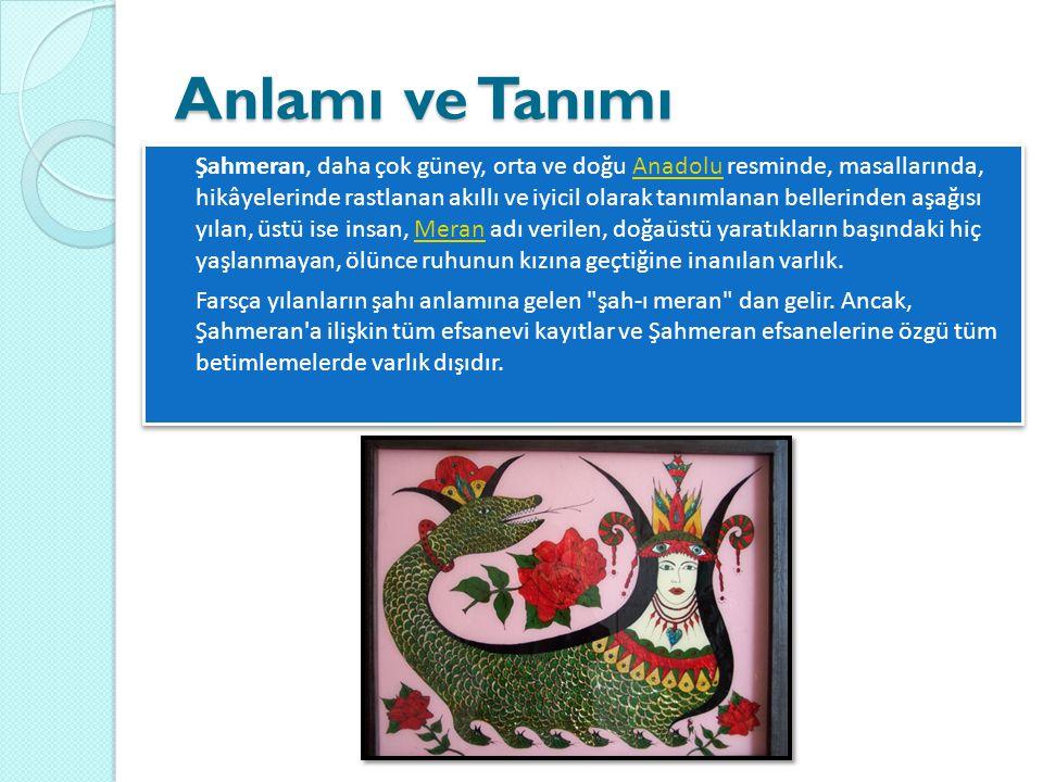 Anlamı ve Tanımı  Şahmeran, daha çok güney, orta ve doğu Anadolu resminde, masallarında, hikâyelerinde rastlanan akıllı ve iyicil olarak tanımlanan b