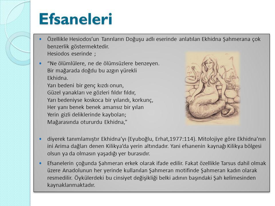 """Efsaneleri  Özellikle Hesiodos'un Tanrıların Doğuşu adlı eserinde anlatılan Ekhidna Şahmerana çok benzerlik göstermektedir. Hesiodos eserinde ;  """"Ne"""