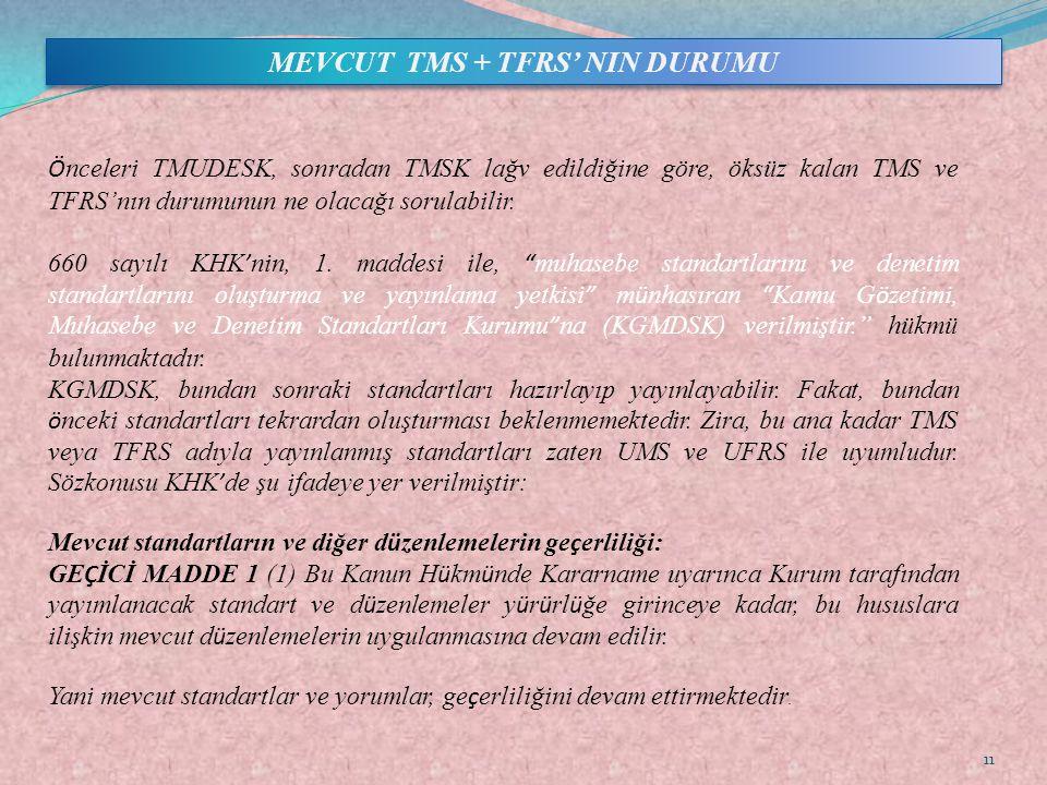 Ö nceleri TMUDESK, sonradan TMSK lağv edildiğine göre, öksüz kalan TMS ve TFRS'nın durumunun ne olacağı sorulabilir. 660 sayılı KHK ' nin, 1. maddesi