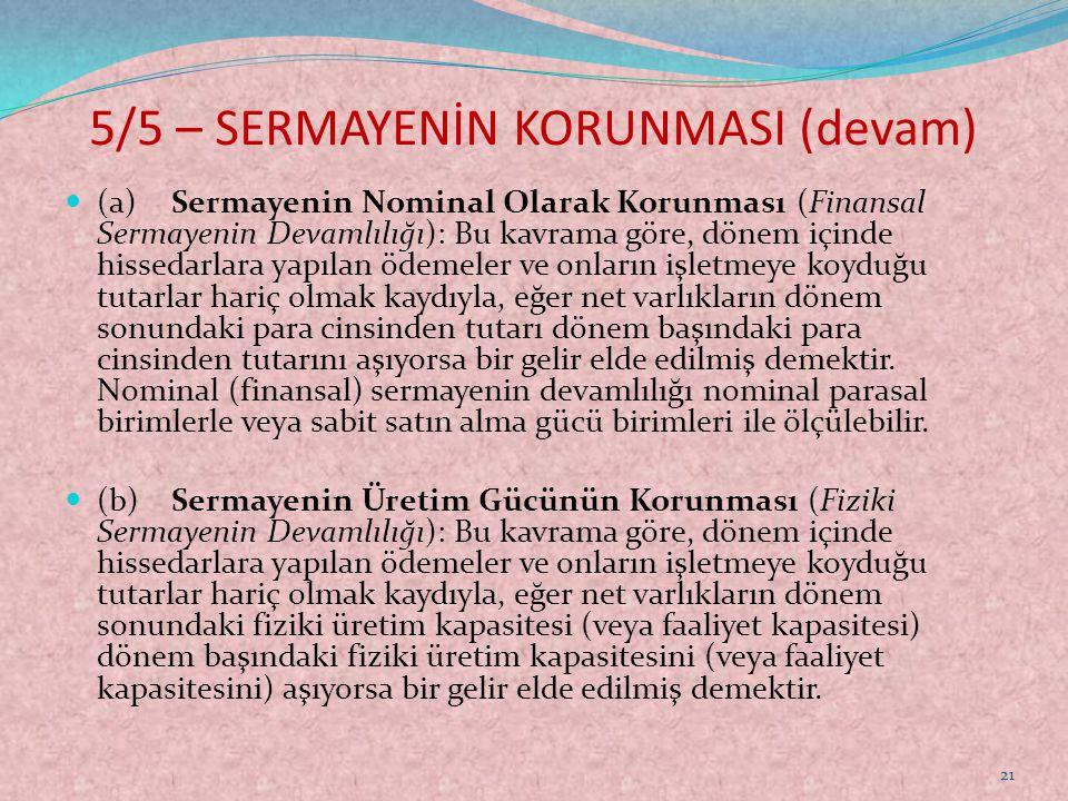 5/5 – SERMAYENİN KORUNMASI (devam)  (a)Sermayenin Nominal Olarak Korunması (Finansal Sermayenin Devamlılığı): Bu kavrama göre, dönem içinde hissedarl