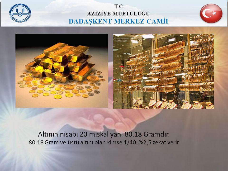 T.C. AZİZİYE MÜFTÜLÜĞÜ DADAŞKENT MERKEZ CAMİİ Altının nisabı 20 miskal yani 80.18 Gramdır. 80.18 Gram ve üstü altını olan kimse 1/40, %2,5 zekat verir