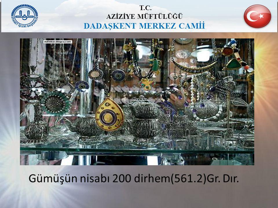 T.C. AZİZİYE MÜFTÜLÜĞÜ DADAŞKENT MERKEZ CAMİİ Gümüşün nisabı 200 dirhem(561.2)Gr. Dır.