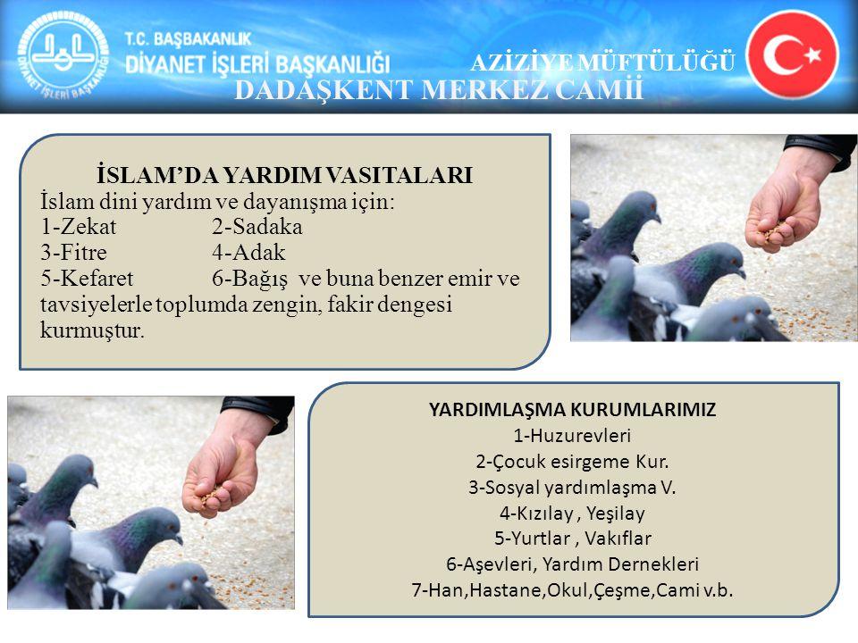 AZİZİYE MÜFTÜLÜĞÜ DADAŞKENT MERKEZ CAMİİ İSLAM'DA YARDIM VASITALARI İslam dini yardım ve dayanışma için: 1-Zekat 2-Sadaka 3-Fitre 4-Adak 5-Kefaret 6-B