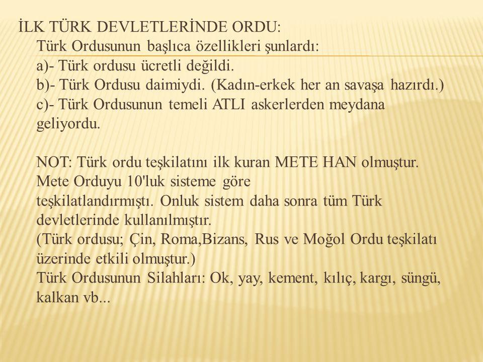 İLK TÜRK DEVLETLERİNDE ORDU: Türk Ordusunun başlıca özellikleri şunlardı: a)- Türk ordusu ücretli değildi.