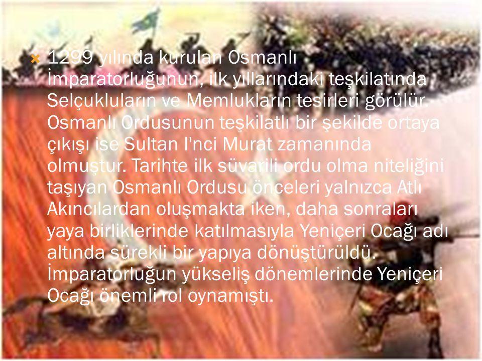  1299 yılında kurulan Osmanlı İmparatorluğunun, ilk yıllarındaki teşkilatında Selçukluların ve Memlukların tesirleri görülür.
