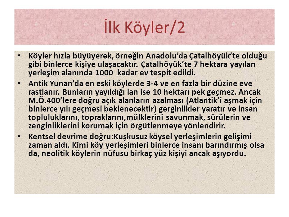 İlk Köyler/2 • Köyler hızla büyüyerek, örneğin Anadolu'da Çatalhöyük'te olduğu gibi binlerce kişiye ulaşacaktır. Çatalhöyük'te 7 hektara yayılan yerle