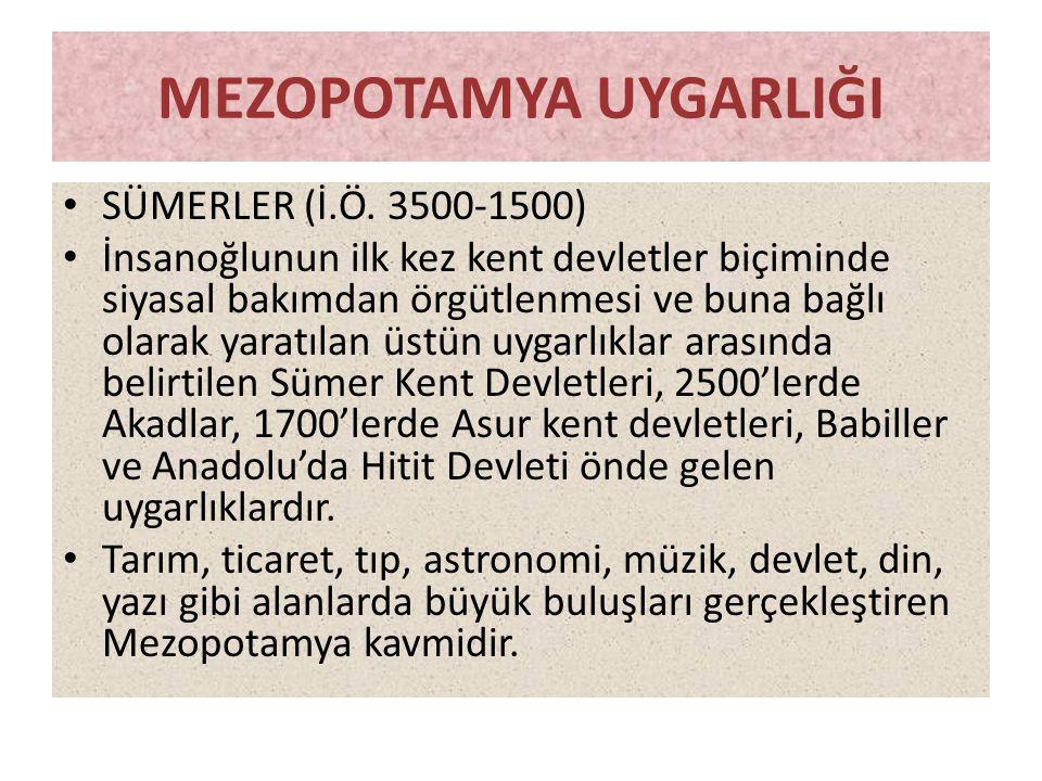 MEZOPOTAMYA UYGARLIĞI • SÜMERLER (İ.Ö. 3500-1500) • İnsanoğlunun ilk kez kent devletler biçiminde siyasal bakımdan örgütlenmesi ve buna bağlı olarak y