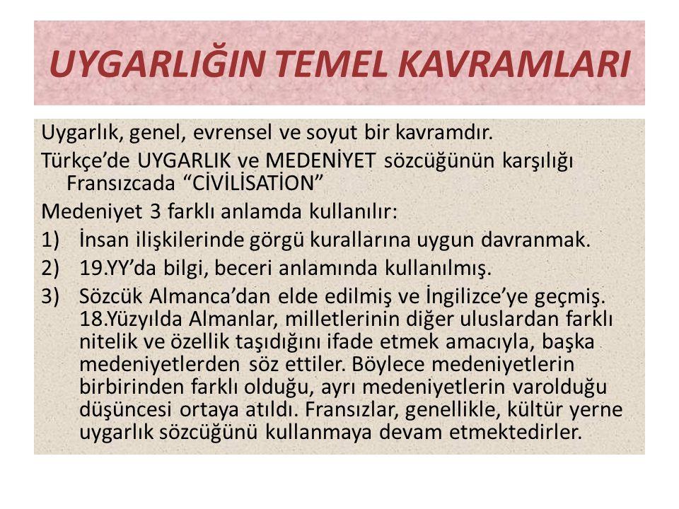 """UYGARLIĞIN TEMEL KAVRAMLARI Uygarlık, genel, evrensel ve soyut bir kavramdır. Türkçe'de UYGARLIK ve MEDENİYET sözcüğünün karşılığı Fransızcada """"CİVİLİ"""