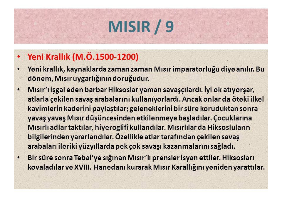 MISIR / 9 • Yeni Krallık (M.Ö.1500-1200) • Yeni krallık, kaynaklarda zaman zaman Mısır imparatorluğu diye anılır. Bu dönem, Mısır uygarlığının doruğud