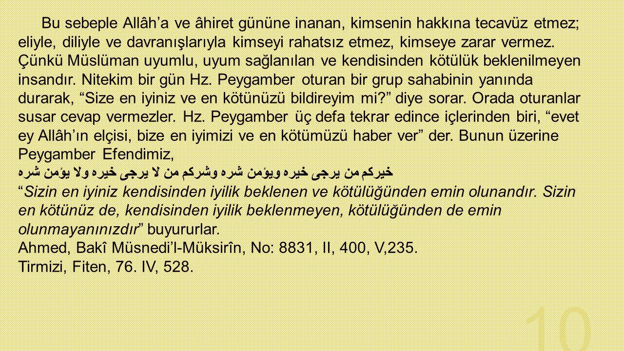 Bu sebeple Allâh'a ve âhiret gününe inanan, kimsenin hakkına tecavüz etmez; eliyle, diliyle ve davranışlarıyla kimseyi rahatsız etmez, kimseye zarar v