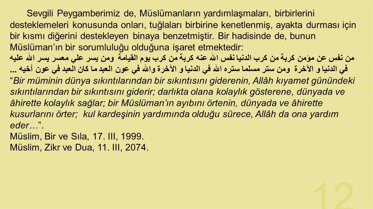Sevgili Peygamberimiz de, Müslümanların yardımlaşmaları, birbirlerini desteklemeleri konusunda onları, tuğlaları birbirine kenetlenmiş, ayakta durması