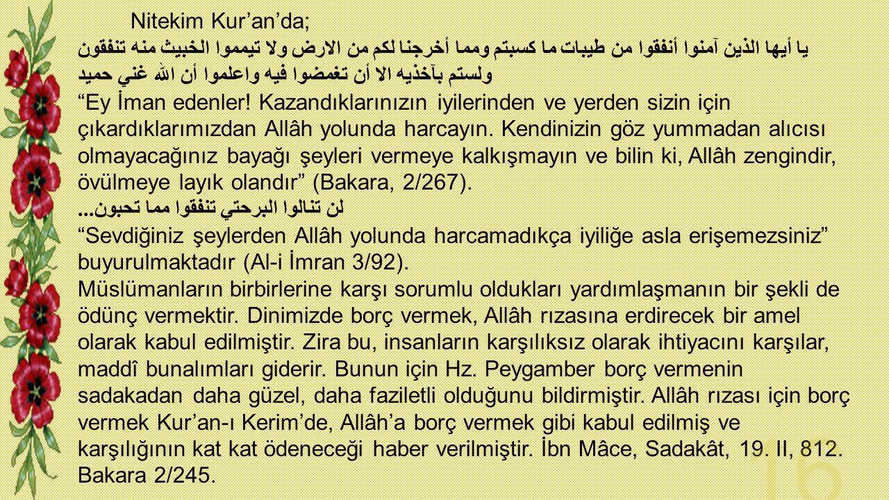 Nitekim Kur'an'da; يا أيها الذين آمنوا أنفقوا من طيبات ما كسبتم ومما أخرجنا لكم من الارض ولا تيمموا الخبيث منه تنفقون ولستم بآخذيه الا أن تغمضوا فيه و