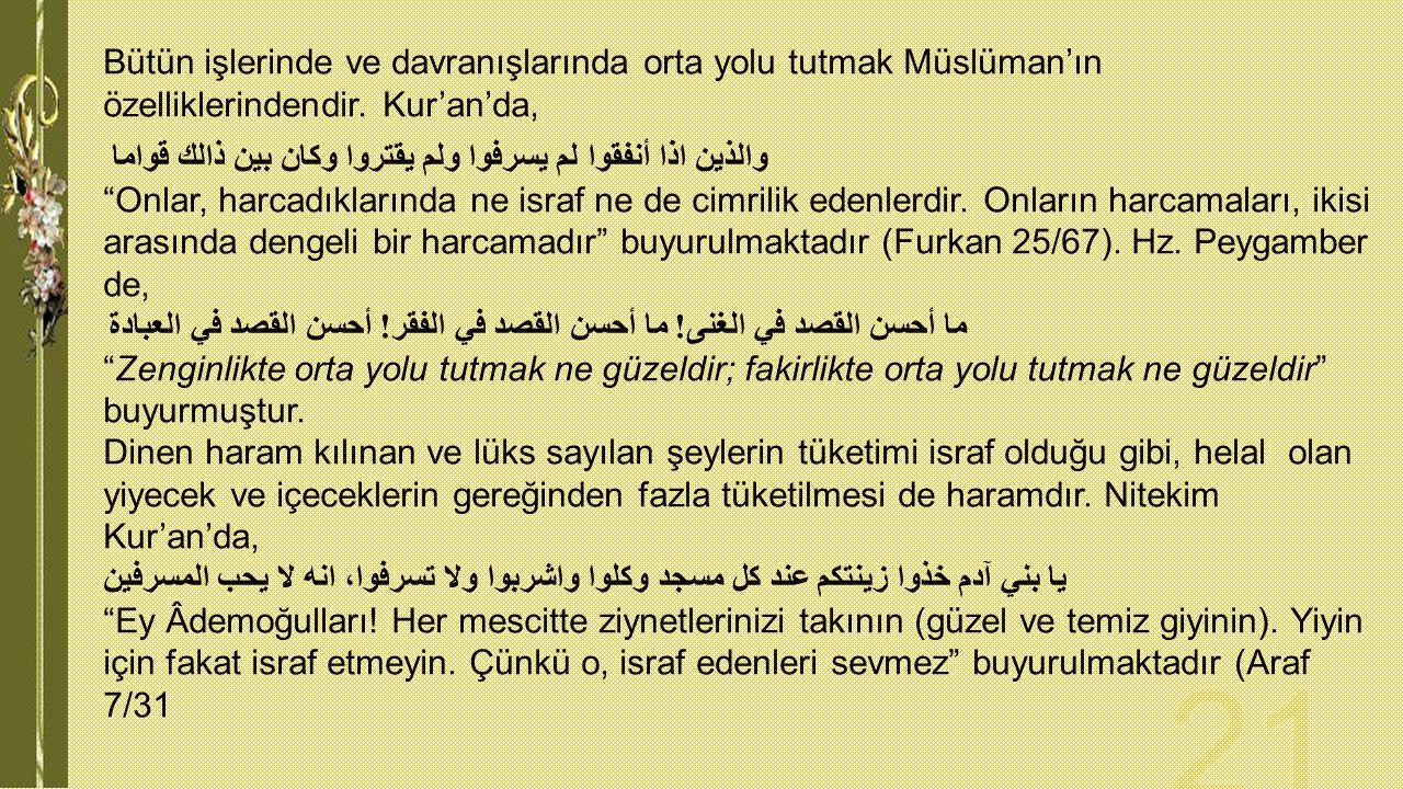 Bütün işlerinde ve davranışlarında orta yolu tutmak Müslüman'ın özelliklerindendir. Kur'an'da, والذين اذا أنفقوا لم يسرفوا ولم يقتروا وكان بين ذالك قو
