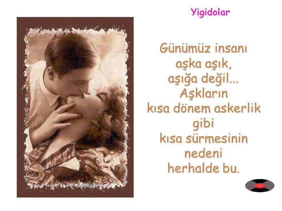 Turgay – jazzinlove@mynet.com Günümüz insanı aşka aşık, aşığa değil...