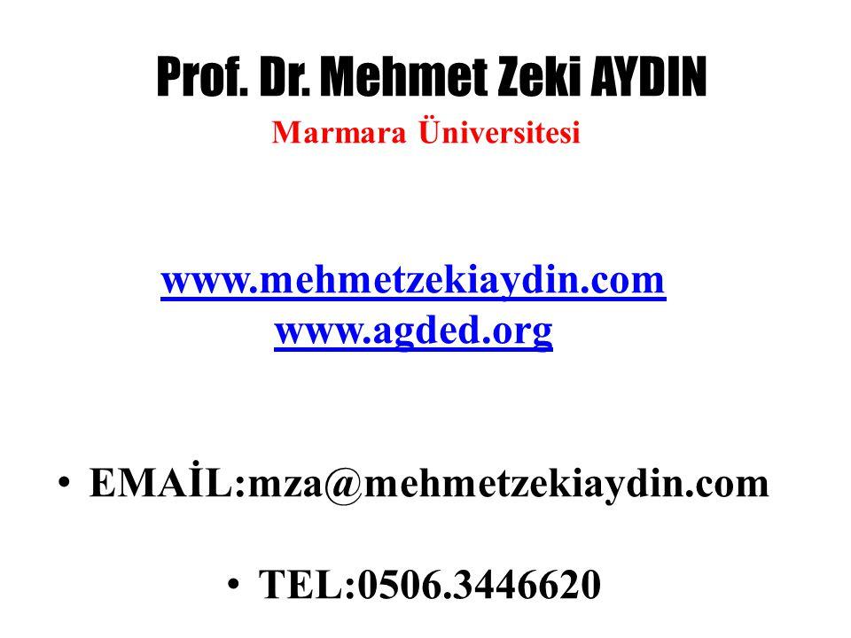 Prof. Dr. Mehmet Zeki AYDIN Marmara Üniversitesi www.mehmetzekiaydin.com www.agded.org • EMAİL:mza@mehmetzekiaydin.com • TEL:0506.3446620
