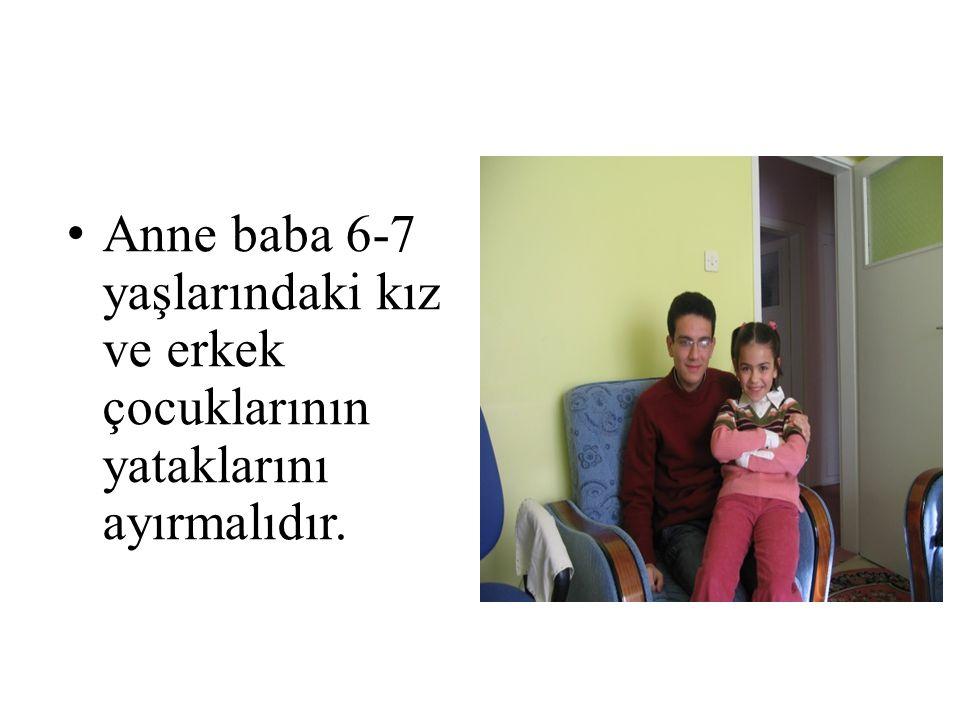 • Anne baba 6-7 yaşlarındaki kız ve erkek çocuklarının yataklarını ayırmalıdır.