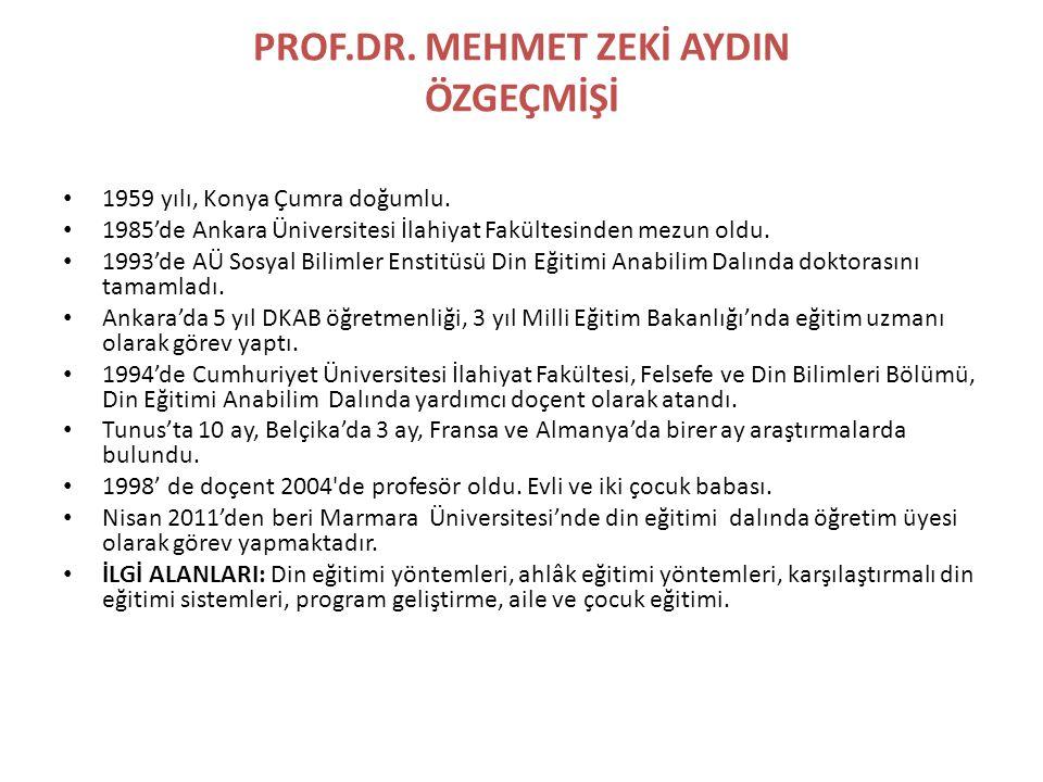 PROF.DR. MEHMET ZEKİ AYDIN ÖZGEÇMİŞİ • 1959 yılı, Konya Çumra doğumlu. • 1985'de Ankara Üniversitesi İlahiyat Fakültesinden mezun oldu. • 1993'de AÜ S