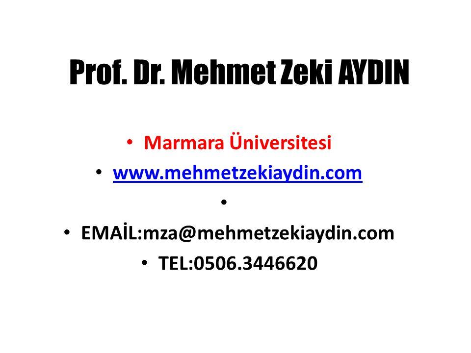 Prof. Dr. Mehmet Zeki AYDIN • Marmara Üniversitesi • www.mehmetzekiaydin.com www.mehmetzekiaydin.com • • EMAİL:mza@mehmetzekiaydin.com • TEL:0506.3446