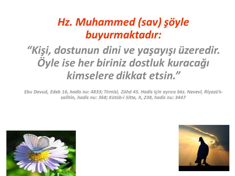 """Hz. Muhammed (sav) şöyle buyurmaktadır: """"Kişi, dostunun dini ve yaşayışı üzeredir. Öyle ise her biriniz dostluk kuracağı kimselere dikkat etsin."""" Ebu"""