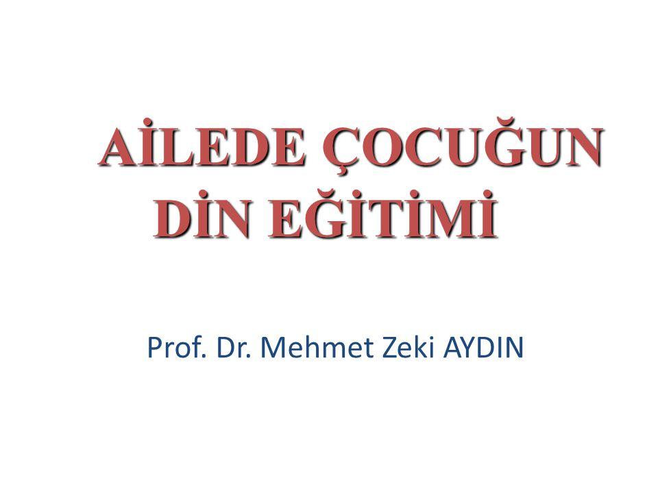 AİLEDE ÇOCUĞUN DİN EĞİTİMİ AİLEDE ÇOCUĞUN DİN EĞİTİMİ Prof. Dr. Mehmet Zeki AYDIN