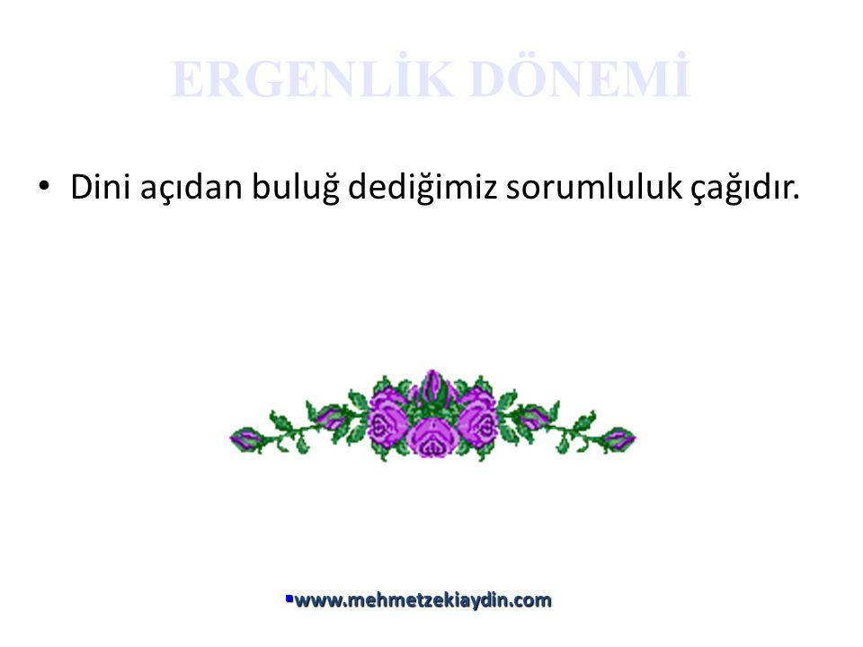 ERGENLİK DÖNEMİ • Dini açıdan buluğ dediğimiz sorumluluk çağıdır.  www.mehmetzekiaydin.com