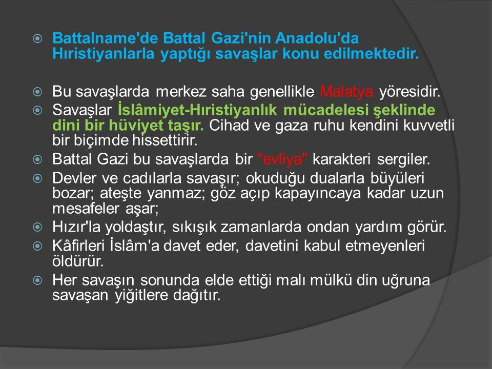 Türk gazi tipinin mükemmel bir örneğini aksettiren Battal Gazi, gerek kahramanlığı, gerekse evliya karakteriyle Anadolu insanı üzerinde son derece etkili olmuştur.