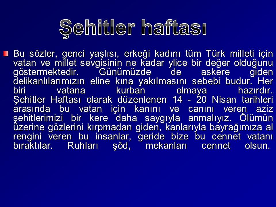 Bu sözler, genci yaşlısı, erkeği kadını tüm Türk milleti için vatan ve millet sevgisinin ne kadar ylice bir değer olduğunu göstermektedir. Günümüzde d