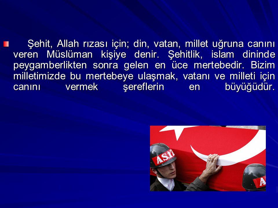 Şehit, Allah rızası için; din, vatan, millet uğruna canını veren Müslüman kişiye denir. Şehitlik, islam dininde peygamberlikten sonra gelen en üce mer