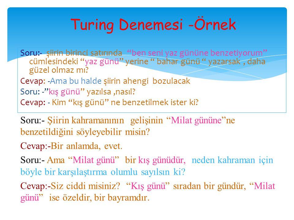 """Turing Denemesi -Örnek Soru:- şiirin birinci satırında """"ben seni yaz gününe benzetiyorum"""" cümlesindeki """"yaz günü"""" yerine """" bahar günü """" yazarsak, daha"""