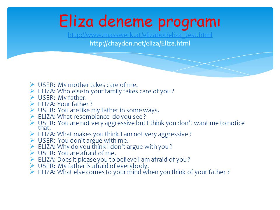 USER: My mother takes care of me. ELIZA: Who else in your family takes care of you .