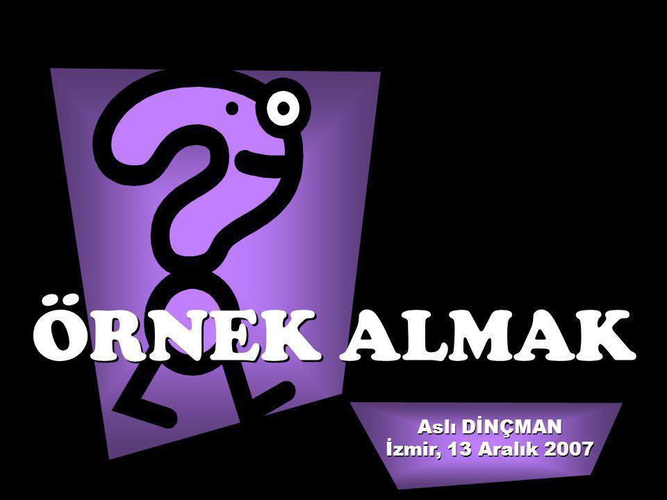 Aslı DİNÇMAN İzmir, 13 Aralık 2007 Aslı DİNÇMAN İzmir, 13 Aralık 2007 ÖRNEK ALMAK ÖRNEK ALMAK