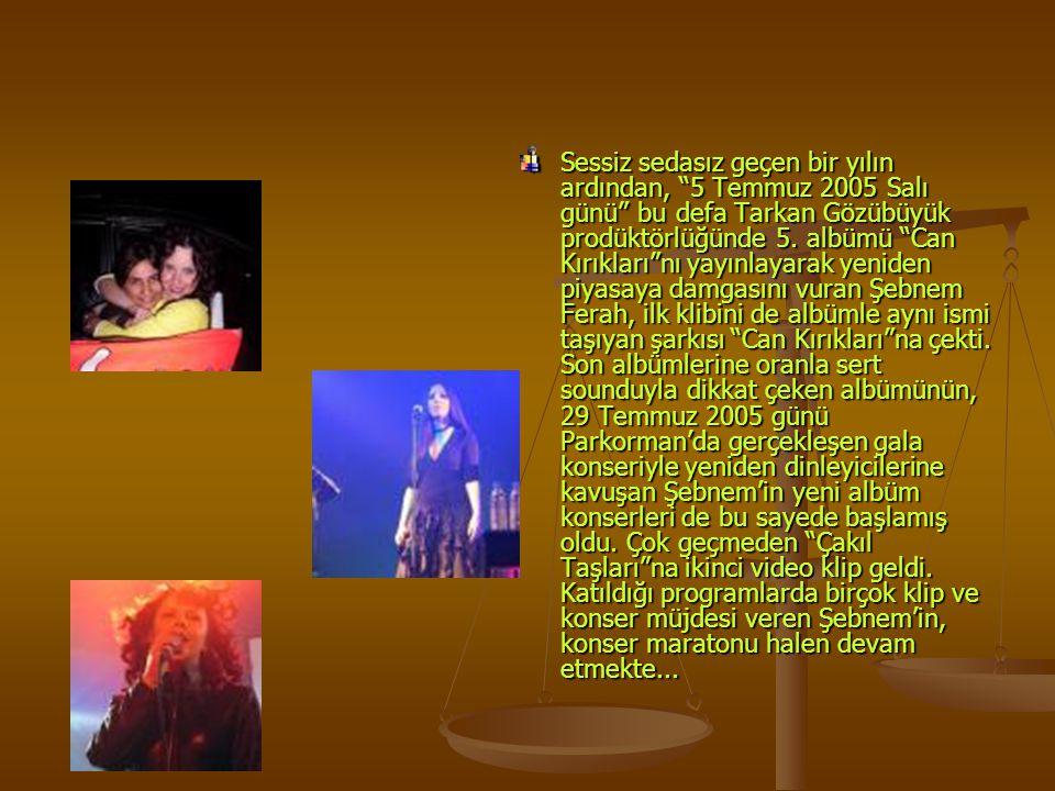 """Sessiz sedasız geçen bir yılın ardından, """"5 Temmuz 2005 Salı günü"""" bu defa Tarkan Gözübüyük prodüktörlüğünde 5. albümü """"Can Kırıkları""""nı yayınlayarak"""
