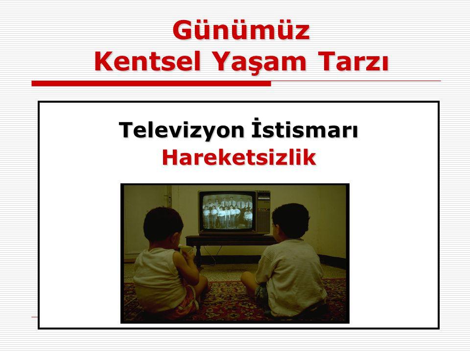 Günümüz Kentsel Yaşam Tarzı Televizyon İstismarı Hareketsizlik