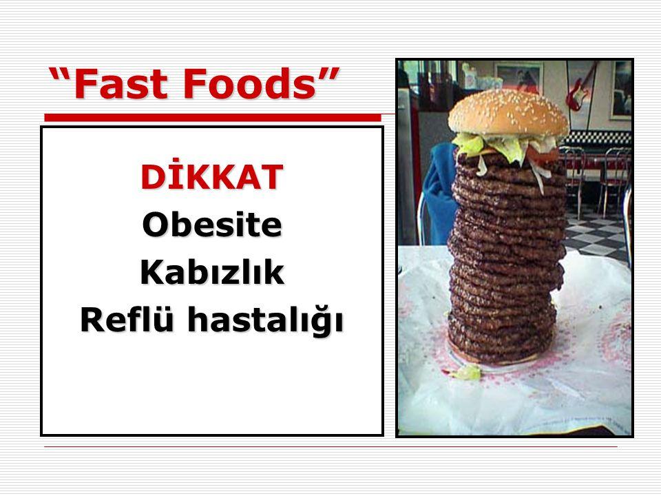 """""""Fast Foods"""" DİKKATObesiteKabızlık Reflü hastalığı"""