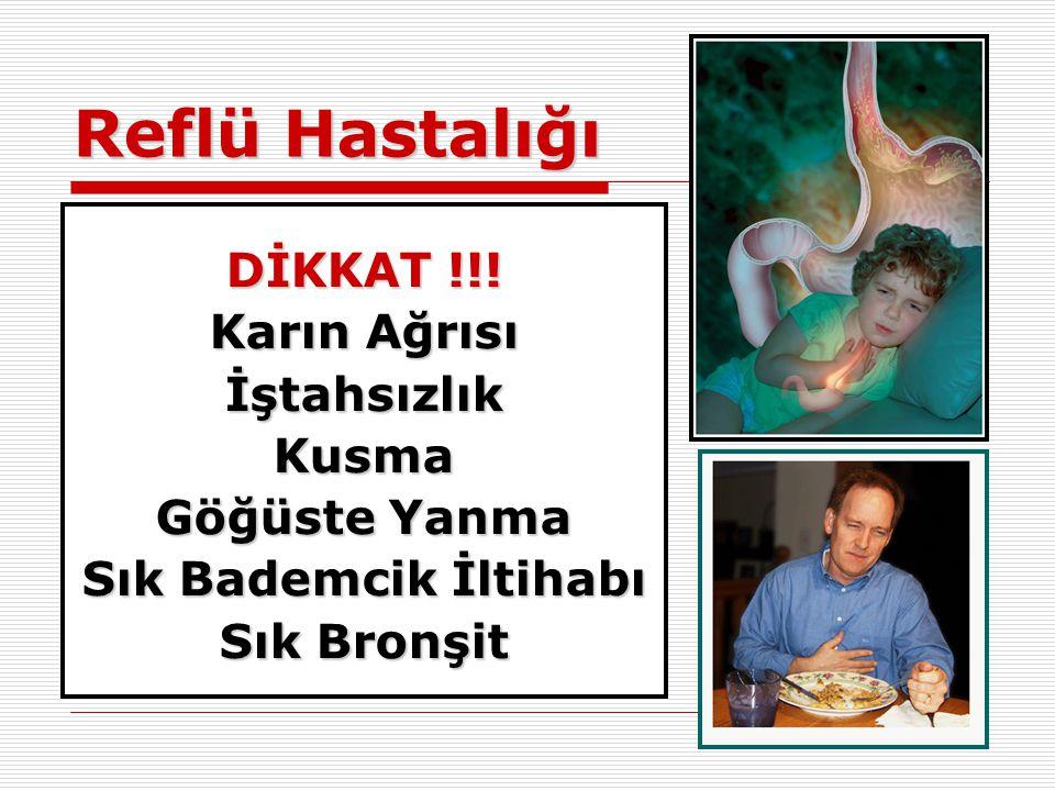 Reflü Hastalığı DİKKAT !!! Karın Ağrısı İştahsızlıkKusma Göğüste Yanma Sık Bademcik İltihabı Sık Bronşit