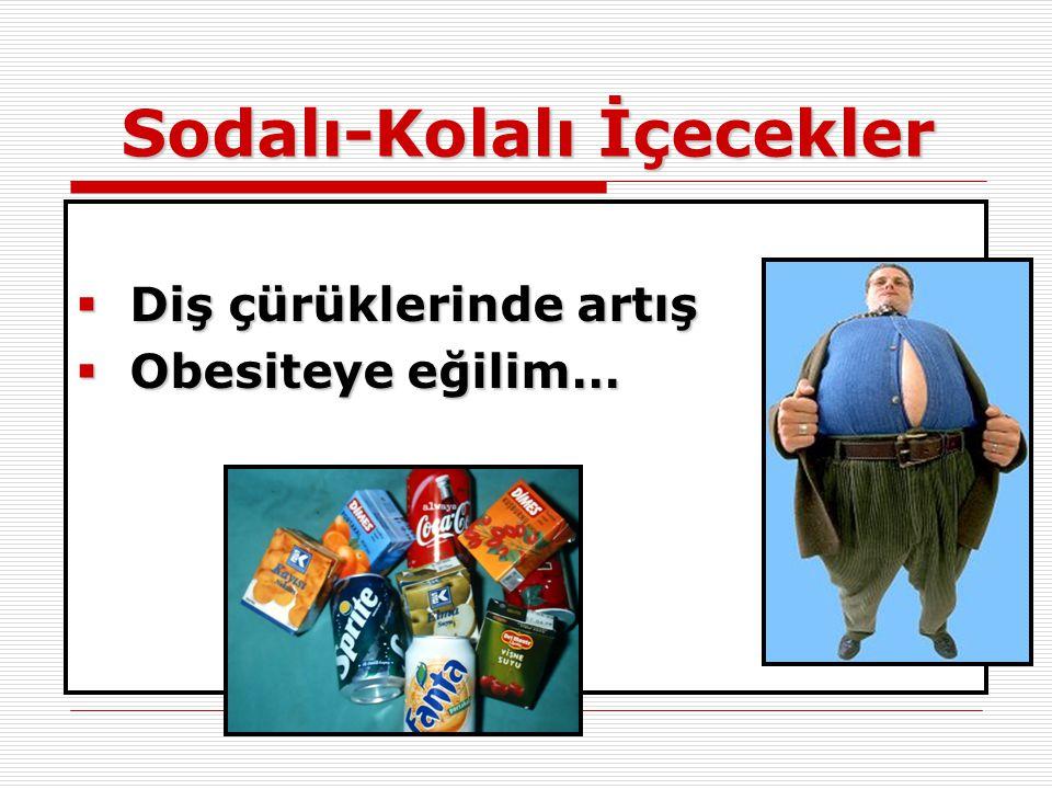 Sodalı-Kolalı İçecekler  Diş çürüklerinde artış  Obesiteye eğilim…