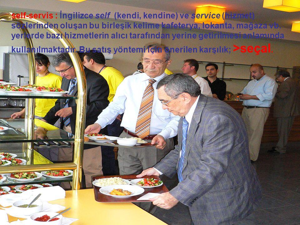self-servis : İngilizce self (kendi, kendine) ve service (hizmet) sözlerinden oluşan bu birleşik kelime kafeterya, lokanta, mağaza vb. yerlerde bazı h