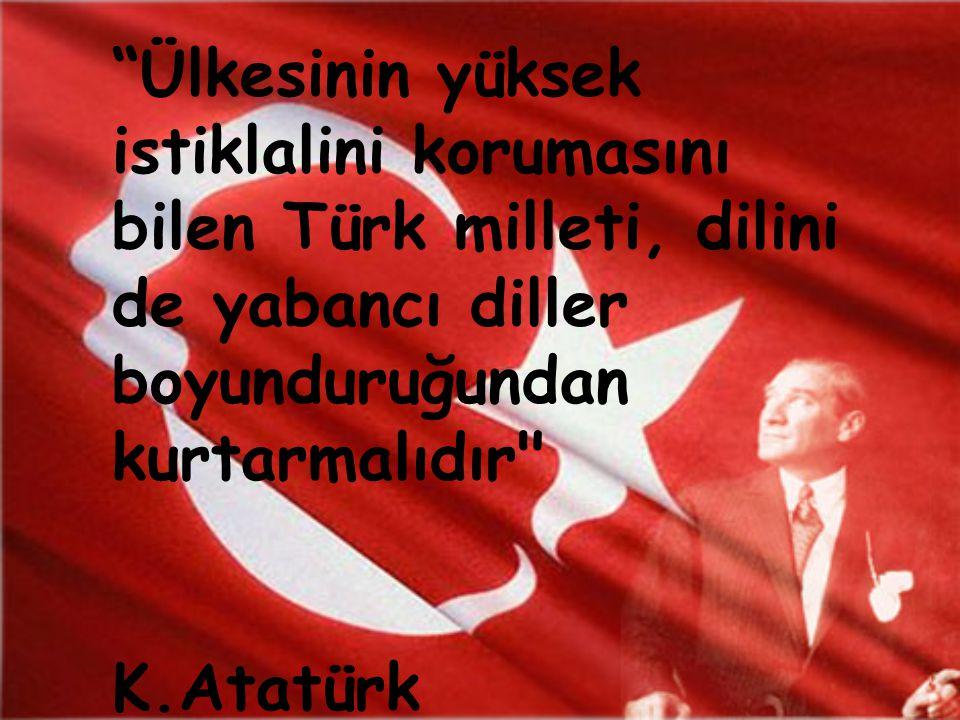 """""""Ülkesinin yüksek istiklalini korumasını bilen Türk milleti, dilini de yabancı diller boyunduruğundan kurtarmalıdır"""
