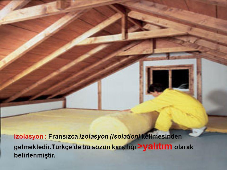 izolasyon : Fransızca izolasyon (isolation) kelimesinden gelmektedir.Türkçe'de bu sözün karşılığı >yalıtım olarak belirlenmiştir.