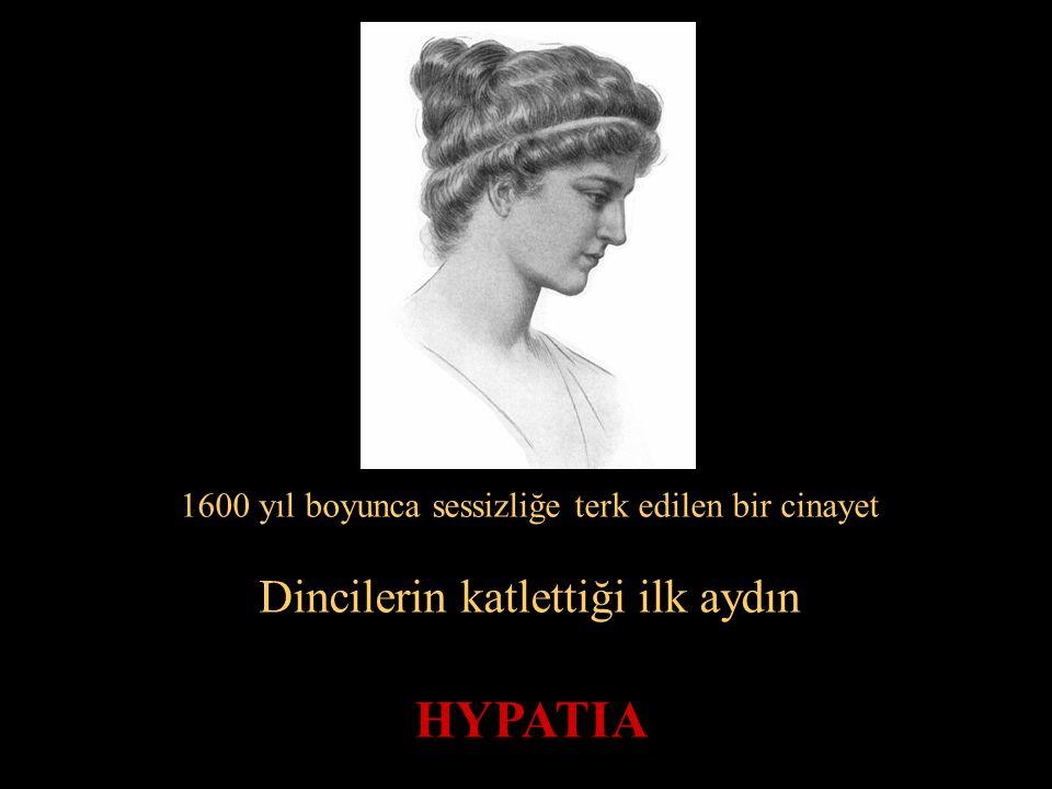 1600 yıl boyunca sessizliğe terk edilen bir cinayet Dincilerin katlettiği ilk aydın HYPATIA