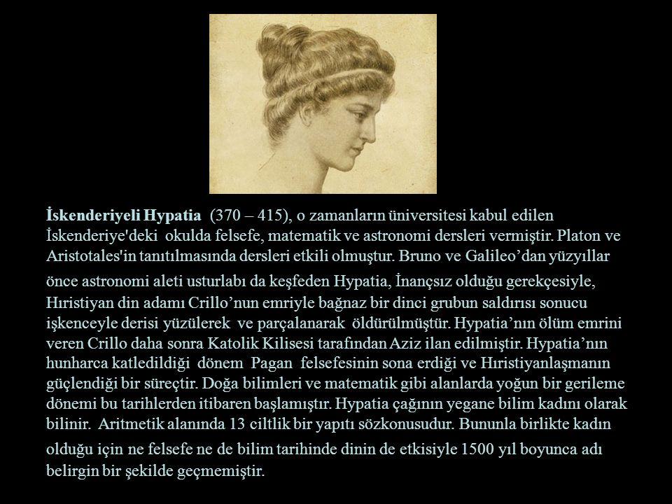 İskenderiyeli Hypatia (370 – 415), o zamanların üniversitesi kabul edilen İskenderiye'deki okulda felsefe, matematik ve astronomi dersleri vermiştir.